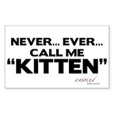 Never... Ever... Call Me Kitten Rectangle Sticker