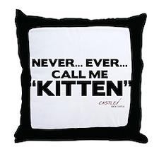Never... Ever... Call Me Kitten Throw Pillow