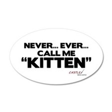 Never... Ever... Call Me Kitten 22x14 Oval Wall Pe