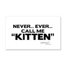 Never... Ever... Call Me Kitten Car Magnet 20 x 12