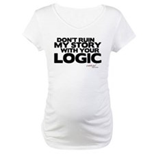 My Story... Your Logic Maternity T-Shirt