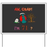 AW, CRAP! I'M 71? Gifts Yard Sign