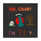 AW, CRAP! I'M 71? Gifts Tile Coaster