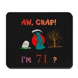 AW, CRAP! I'M 71? Gifts Mousepad