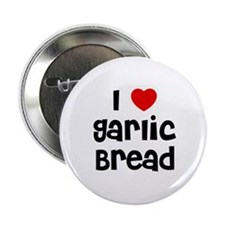 "I * Garlic Bread 2.25"" Button (10 pack)"