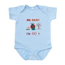 AW, CRAP! I'M 60? Gift Infant Bodysuit