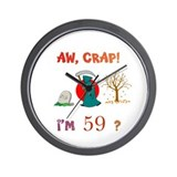 AW, CRAP! I'M 59? Gift Wall Clock