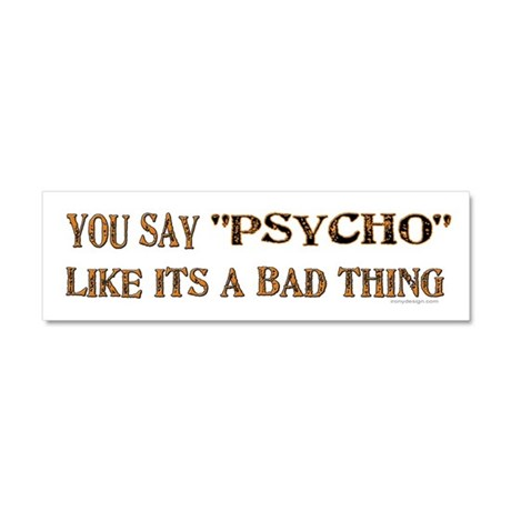 "You say ""Psycho"" like... Car Magnet 10 x 3"