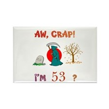 AW, CRAP! I'M 53? Gift Rectangle Magnet
