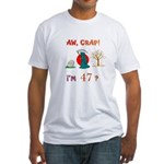 AW, CRAP! I'M 47? Gift Fitted T-Shirt