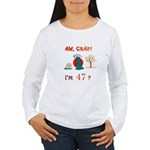 AW, CRAP! I'M 47? Gift Women's Long Sleeve T-Shirt