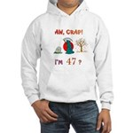 AW, CRAP! I'M 47? Gift Hooded Sweatshirt