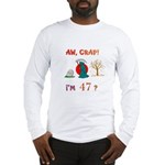 AW, CRAP! I'M 47? Gift Long Sleeve T-Shirt