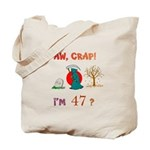 AW, CRAP! I'M 47? Gift Tote Bag