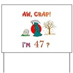 AW, CRAP! I'M 47? Gift Yard Sign