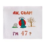 AW, CRAP! I'M 47? Gift Throw Blanket