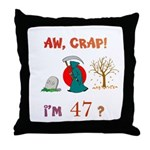 AW, CRAP! I'M 47? Gift Throw Pillow