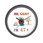AW, CRAP! I'M 47? Gift Wall Clock
