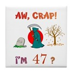 AW, CRAP! I'M 47? Gift Tile Coaster