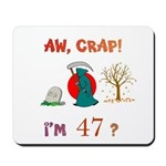 AW, CRAP! I'M 47? Gift Mousepad