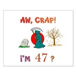 AW, CRAP! I'M 47? Gift Small Poster