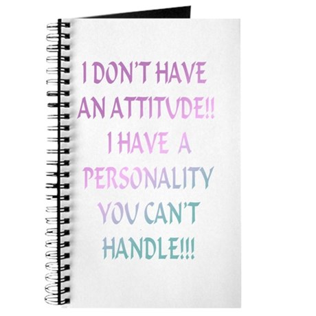 I don't have an attitude... Journal