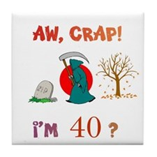 AW, CRAP! I'M 40? Gift Tile Coaster