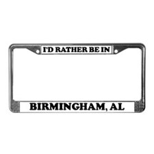 Rather be in Birmingham License Plate Frame