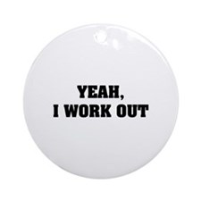 YEAH, I WORK OUT Ornament (Round)