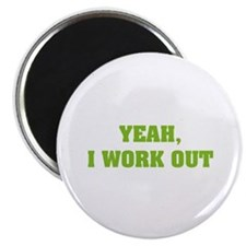 YEAH, I WORK OUT Magnet