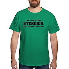 I don't take Steroids. T-Shirt