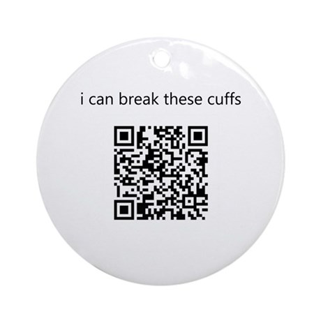 I Can Break These Cuffs Ornament (Round)