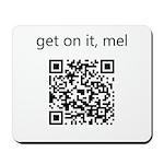 Get On It Mel Mousepad