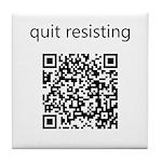 Quit Resisting Tile Coaster