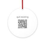 Quit Resisting Ornament (Round)