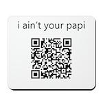 I Ain't Your Papi Mousepad