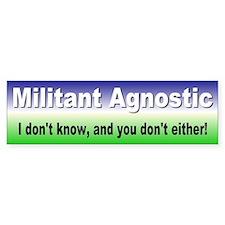 militant agnostic...Bumper Bumper Sticker