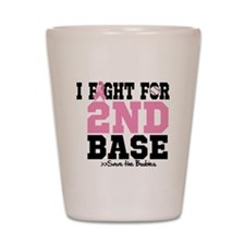 I Fight For 2nd Base Shot Glass