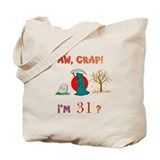AW, CRAP! I'M 31? Gift Tote Bag