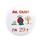 "AW, CRAP! I'M 29? Gift 3.5"" Button"