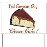 Someone Say Cheesecake Yard Sign