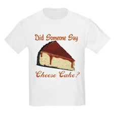 Someone Say Cheesecake T-Shirt