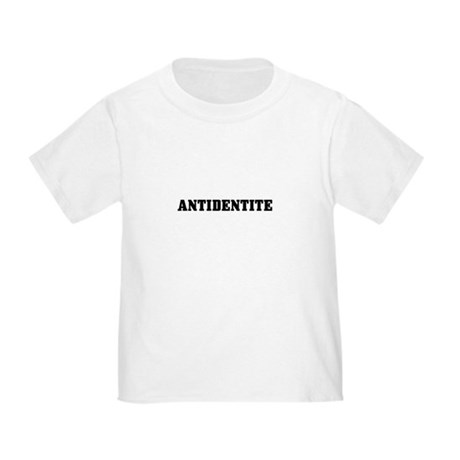 Antidentite Toddler T-Shirt