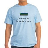Not lazy, Just low on energy T-Shirt