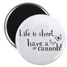 Life is short... have a cannoli! Magnet