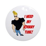 I Need My Johnny Time! Ornament (Round)