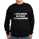 I Hate Being Bi-Polar It's Awesome! Sweatshirt (da