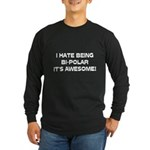 I Hate Being Bi-Polar It's Awesome! Long Sleeve Da