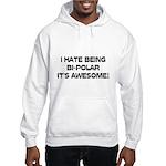 I Hate Being Bi-Polar It's Awesome! Hooded Sweatsh