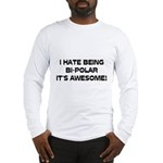 I Hate Being Bi-Polar It's Awesome! Long Sleeve T-
